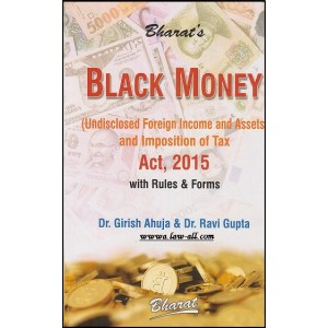 Bharat's Black Money (Undisclosed Foreign Income and Assests) and Imposition of Tax Act, 2015 with Rules & Forms by Dr. Girish Ahuja & Dr. Ravi Gupta
